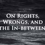 On Rights, Wrongs, and the In-Betweens
